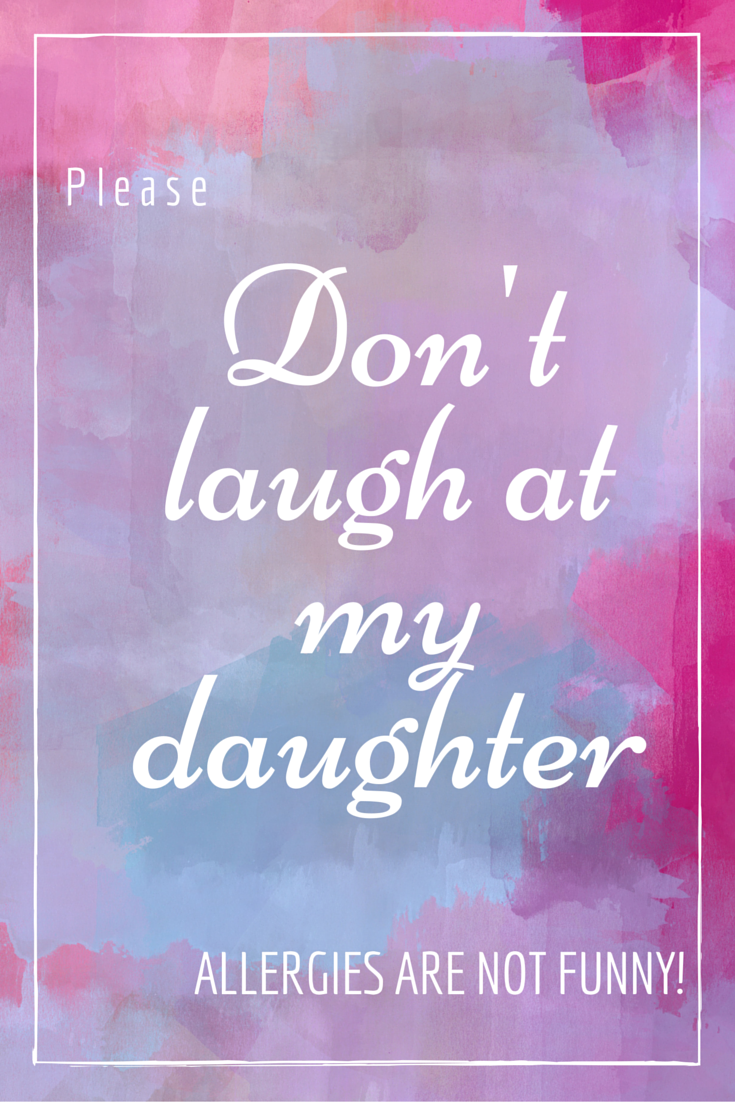 Don't laugh at my daughter Allergies are not funny