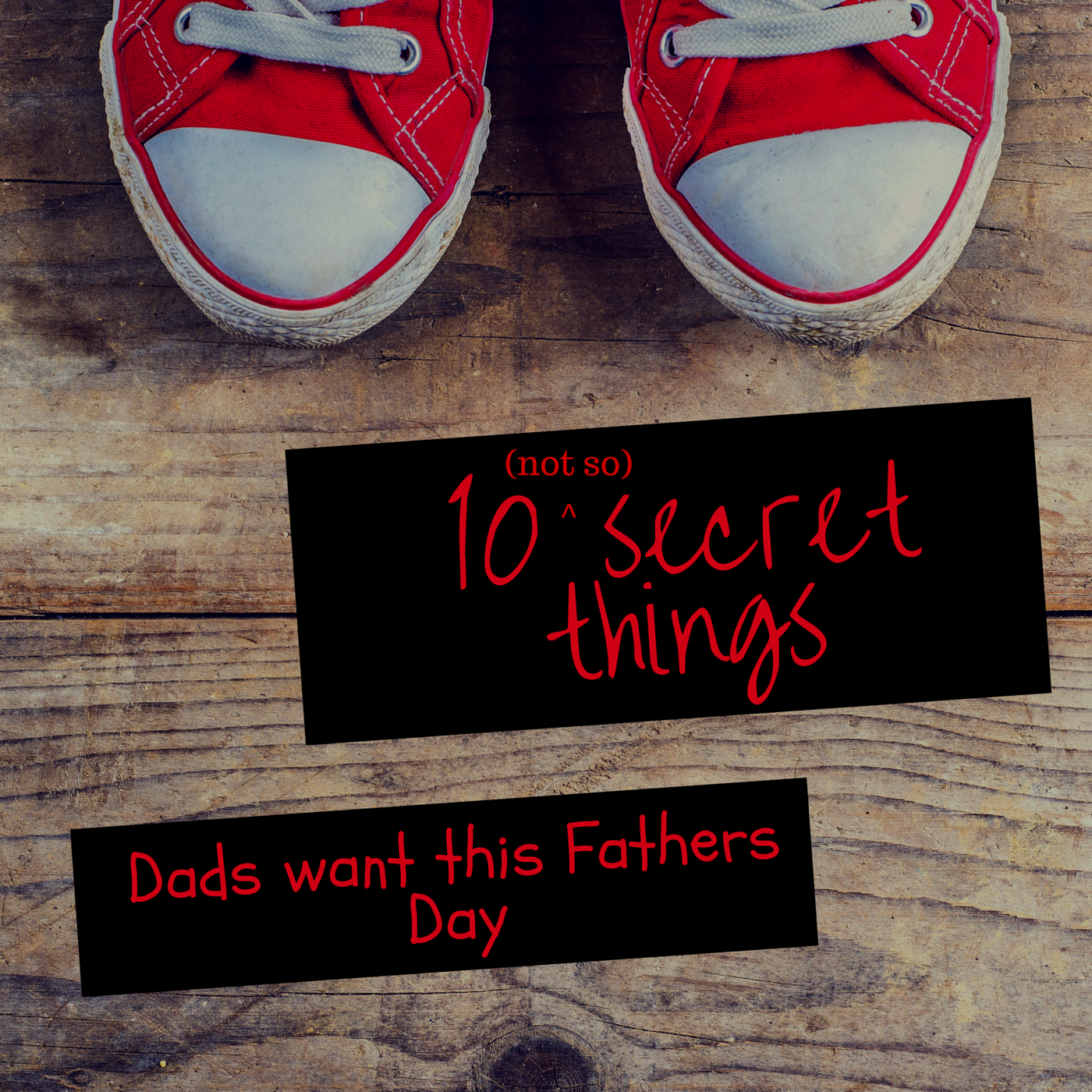 10 (not so) secret things Dads want for fathers day