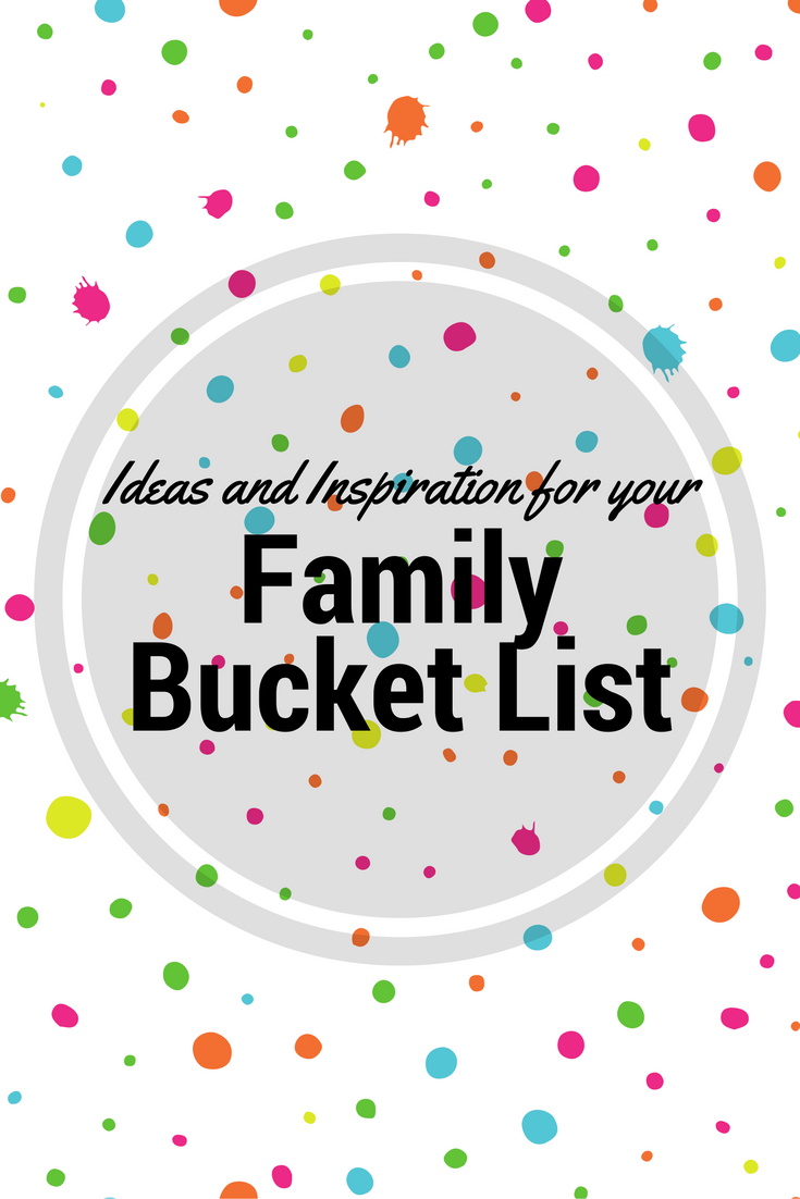 Ideas and Inspiration for creating your own Family Bucket List for the year
